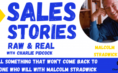 Sell Something That Won't Come Back to Someone Who Will with Malcolm Stradwick